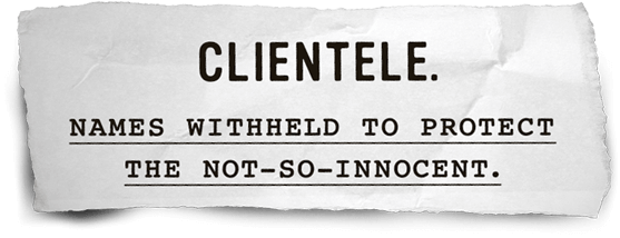Clientele. Names Withheld To Protect The Not-So-Innocent.